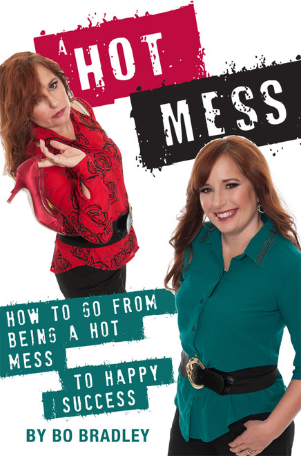 A Hot Mess: How to Go From Being a Hot Mess to Happy Success
