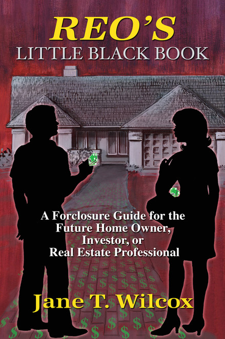 REO's Little Black Book: A Foreclosure Guide for the Future Home Owner, Investor, or Real Estate Professional