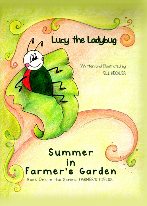 Lucy the Ladybug: Summer in Farmer's Garden / Book One in the Series: Farmer's Fields