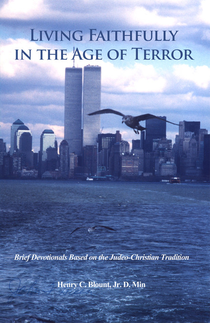 Living Faithfully in the Age of Terror: Brief Devotionals Based on the Judeo-Christian Tradition
