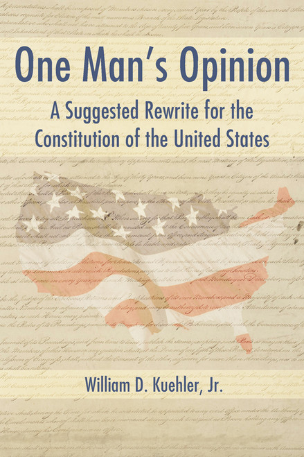 One Man's Opinion: A Suggested Rewrite for the Constitution of the United States