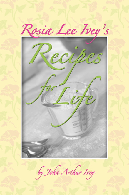Rosia Lee Ivey's Recipes for Life