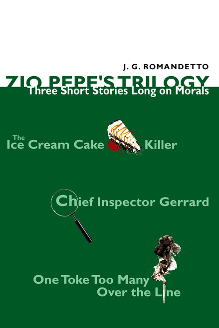 Zio Pepe's Trilogy: Three Short Stories Long on Morals: The Ice Cream Cake Killer, Chief Inspector Gerrard, and One Toke Too Many Over the Line