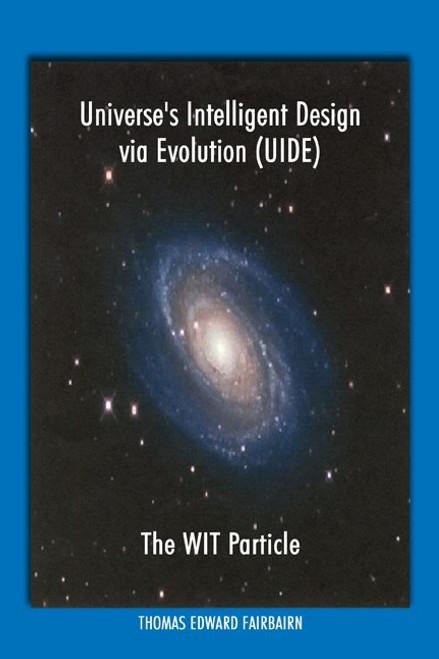 Universe's Intelligent Design via Evolution (UIDE): The WIT Particle