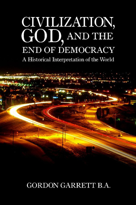 Civilization, God, and the End of Democracy