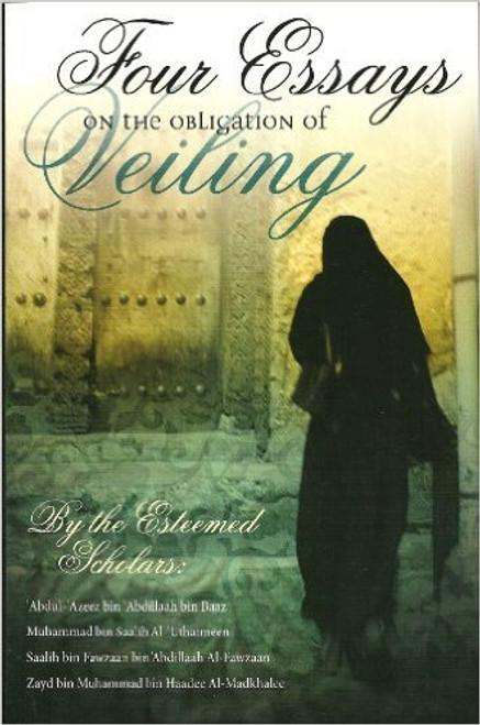 Four Essays on the Obligation of Veiling by Muhammad Al-'Uthaimeen, Saalih al-Fawzaan, Zayd al-Madkhalee, 'Abdul-'Azeez bin Baaz