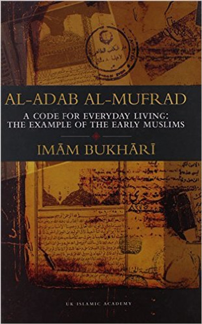 Al-Adab Al-Mufrad (Book of Moral and Manners) by Imam Al-Bukhari
