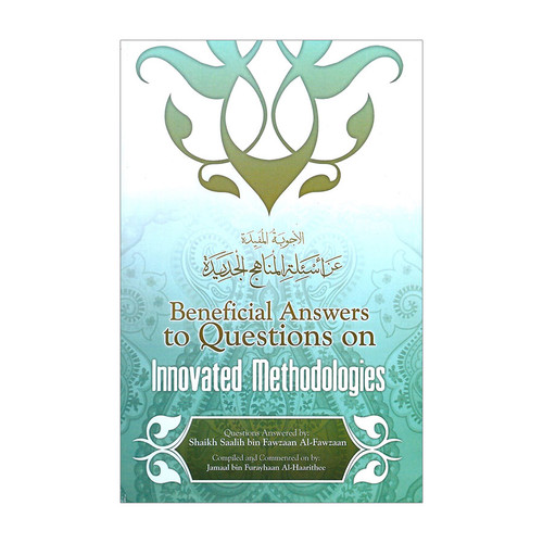 Beneficial Answers to Questions on Innovated Methodologies By Shaykh Saalih Al-Fawzaan