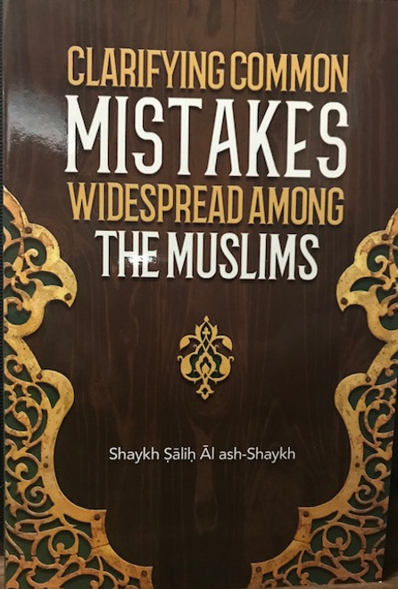 Clarifying Common Mistakes Widespread Among The Muslims By Shaykh Salih Al ash-Shaykh