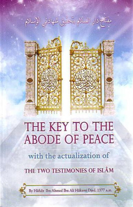 """""""The Key To The Abode of Peace with the Actualization of the Two Testimonies of Islam"""" by Hâfidz Ibn Ahmed Ibn Ali Al Hâkami"""