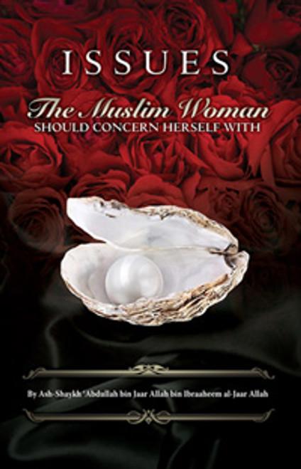 Issues The Muslim Woman Should Concern Herself With By Ash-Shaykh Abdullah Bin Jaar Allah Bin Ibrahim Al-Jaar Allah