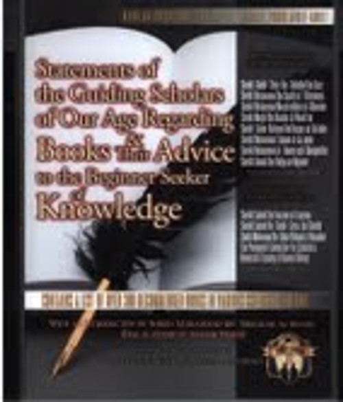 Statements Of The Guiding Scholars Of Our Age Regarding Books & Their Advice To The Beginner Seeker Of Knowledge