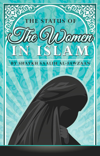 The Status Of The Women In Islam By Shaykh Saalih Al-Fawzaan