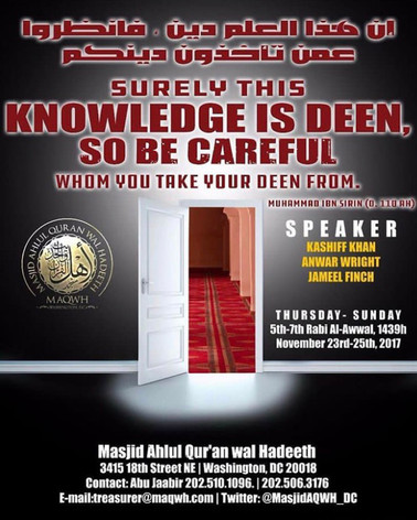 "Masjid Ahlul Qu'ran Wal Hadith(Wash.D.C.) Presents ""Surely This Knowledge Is Deen So Be Careful Whom You Take Your Deen From"" Nov. 23rd to 25th 2017"