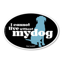 I Cannot Live Without My Dog Oval  Magnet