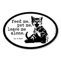 feed me. pet me. leave me alone. Oval  Magnet