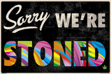 Sorry Were Stoned Sign Funny Poster 12x18