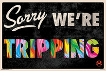 Sorry Were Tripping Sign Funny Poster 36x24