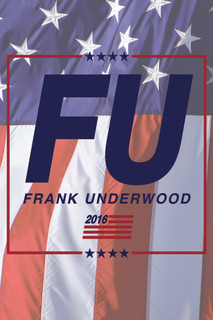 FU 2016 Frank Underwood For America President Campaign Poster 12x18