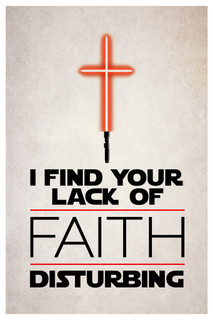 I Find Your Lack Of Faith Disturbing Lightsaber Religious Poster 12x18