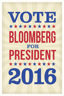 Vote Michael Bloomberg For President 2016 Campaign Poster - 12x18