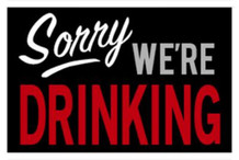 Sorry We Are Drinking Sign Funny Poster 36x24