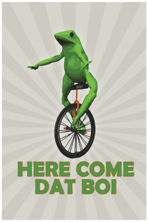 Here Come Dat Boi Funny Poster 12x18