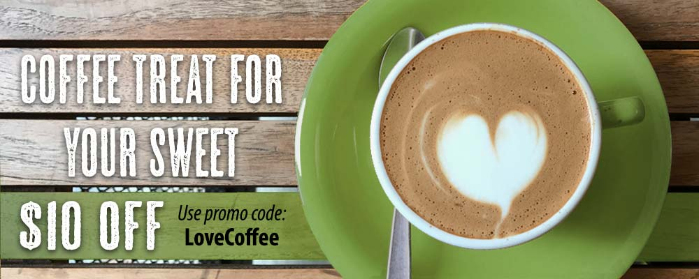 Coffee treat for your sweet - $10 off - use promo code: LoveCoffee