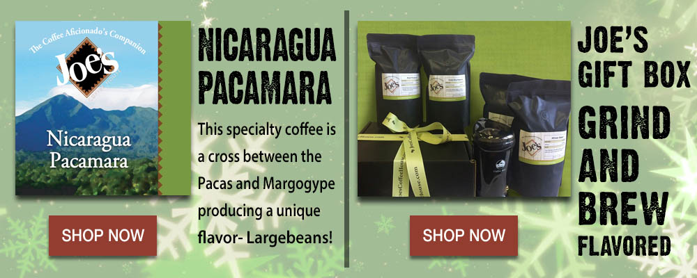 Give Joe's Gift Boxes - Grind and Brew, and try Nicaragua Pacamara