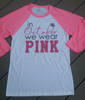 In October We Wear Pink - Baseball Tee - Breast Cancer Awareness - Pink Out Shirt