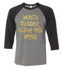 Witch Better Have My Wine - Halloween Shirt - Funny Halloween Shirt - Womens Clothing - Wine Shirt