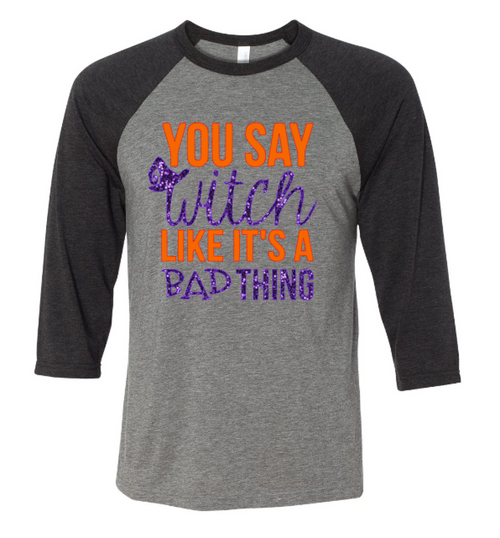 You say Witch like it's a bad thing - Halloween Shirt - Funny Halloween Shirt - Womens Clothing - Wine Shirt