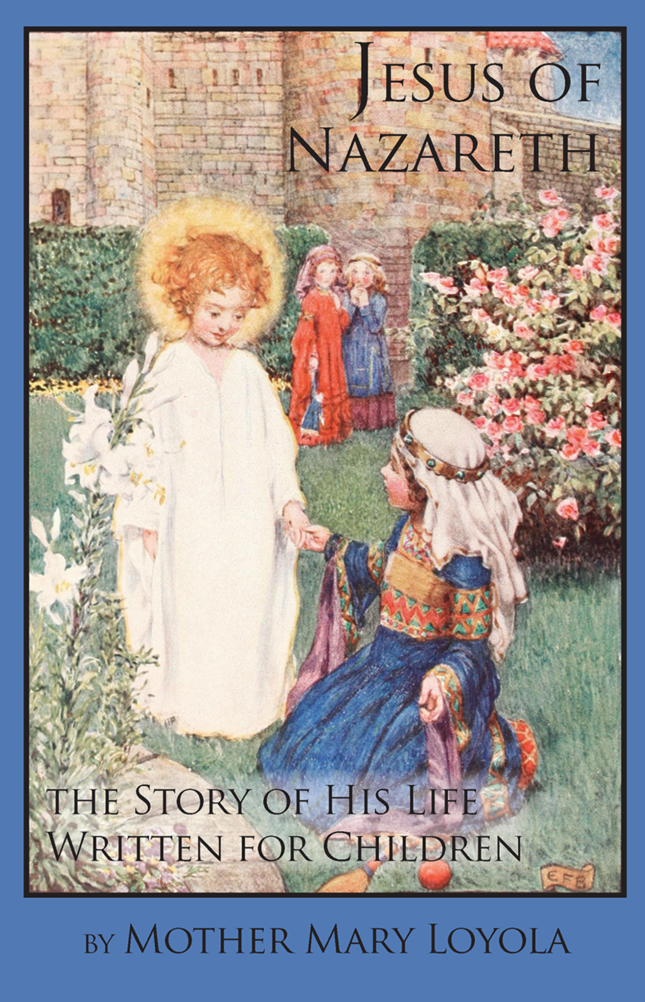 jesus of nazareth the story of his life written for children