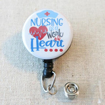 NURSING Is A WORK Of HEART Mylar Badge Reel, Nurse Quote Retractable Name Badge Holder