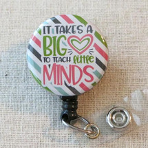 TEACHER Badge Holder - It Takes a BIG HEART To Teach Little Minds Badge Reel
