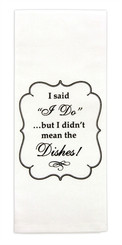 "Brownlow ""I Said I Do...But I Didn't Mean the Dishes""  Flour Sack Dish Towel"