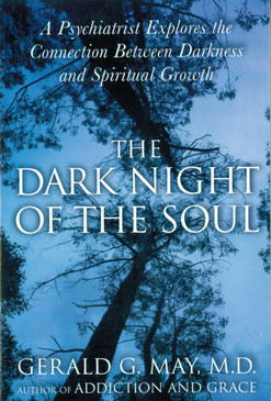 Dark Night of the Soul: A Psychiatrist Explores the Connection Between Darkness and Spiritual Growth