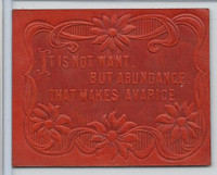 L24 ATC Leather, Mottoes & Quotes, 1912, It Is Not Want But Abundance