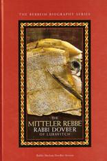 The Rebbeim Biography Series | The Mitteler Rebbe