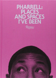 Pharrell: Places and Spaces I've Been Hardcover