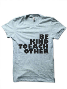 Be Kind to Each Other - Recycled