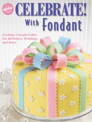 Celebrate with Fondant Instructional Book Wilton