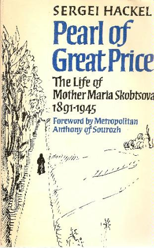 Pearl of Great Price: The Life of Mother Maria Skobtsova, 1891-1945