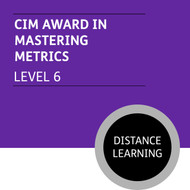 CIM Diploma in Professional Marketing (Level 6) - Mastering Metrics Module - Distance Learning/Lite