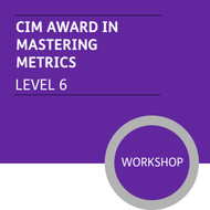 CIM Diploma in Professional Marketing (Level 6) - Mastering Metrics Module - Premium/Workshops
