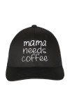 """front shows """"mama needs coffee"""" embroidered in white writing on all black hat"""