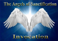 The Angels of Sanctification Enochian Invocation  The Angels of Sanctification are the most holy and powerful of all the angels.  They carry the presence of The Creator into all the worlds and they represent his name.  They are the Angels Suriel, Phanuel, Michael, Metatron, and Zagzagael.  These angels have the complete authority and power to protect the user from all harm, injury, and negative force.  Our Angels of Sanctification Medallion is designed to contain the power and force of these beings.  It is our best-selling medallion.  This invocation is designed to be used with the medallion as a tool to further invoke the power of these angels.   You may simply play the invocation while wearing the medallion in order to more intimately invoke these great forces. You may also use the invocation as a stand-alone meditation. In either case, you will greatly increase the power of the presence of these angels.   The recording contains the complete angelic invocation and the translation. This is the first time that the complete Angels of Sanctification Invocation has been released to the human world.                   The Angels of Sanctification Invocation (Enochian)  OADRIAX ARGEDCO NOQOD NANAEEL SURIEL BLANS OIAD LIT MADOLPIRT  OADRIAX ARGEDCO NOQOD NANAEEL PHANUEL BLANS OIAD LIT MADOLPIRT  OADRIAX ARGEDCO NOQOD NANAEEL MICHAEL BLANS OIAD LIT MADOLPIRT  OADRIAX ARGEDCO NOQOD NANAEEL METRATRON BLANS OIAD LIT MADOLPIRT  OADRIAX ARGEDCO NOQOD NANAEEL ZAGZAGAEL BLANS OIAD LIT MADOLPIRT  IOLCI OIAD D OIAD NANAEEL OL OIAD OLPIRT          The Angels of Sanctification Invocation (English Translation)    We invoke the power of the Angel Suriel, please protect us with your light  We invoke the power of the Angel Phanuel, please protect us with your light   We invoke the power of the Angel Michael, please protect us with your light  We invoke the power of the Angel Metratron, please protect us with your light  We invoke the power of the Angel Zagzagael, please protect us with yo