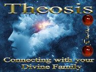 Theosis     Connecting with your Divine Family           Theosis:  a transformative process whose goal is likeness to or union with God.        The concept of what God is and the true nature of his/her identity has become skewed over the ages. Most people have the concept that God is a being sitting somewhere on a mountain or floating on a cloud.  This being is mostly inaccessible and cannot be approached except in the deepest meditations or the highest states of ecstasy. This interpretation of divinity is limiting and limited.     Theosis is a process that is designed to help each of us come in contact with our divine inner creator.  Each of us has the full power and resources of God sitting inside us waiting to be tapped.  As a matter of fact, each of us is already using this power, well outside the realms of our human perception.  The concept of God is far more intricate and beautiful than anyone ever imagined.  As a matter of fact, each of us is God to a part of reality.  Our deep higher and unconscious minds receive prayer, divine power, and celestial force from creation.  We use this power to answer prayer, create stars, and sustain a portion of all that is.  Yes, each of us is God in both limited and unlimited capacities.  We are also part of a family of Gods that work together to maintain all of reality.     In this union of souls, we find fullness and completion.  The Theosis seminar is designed to help each of us connect fully with our divine inner power.  It is also designed to infuse each of you with a greater portion of divine energy that may be used to help you communicate with your divine parents, siblings, and elemental creators.     We ask that each of the participants bring a carnelian stone.  Carnelian is an agate class of chalcedony that is a stone of creativity, individuality and courage. Like all agates, it has protection energies. It can aid memory, including recall of past lives. It can assist one in finding the right mate. In addition it can