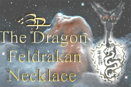 Regnus Sancti Dragon Necklace of Feldrakan      Feldrakan has lived for more than 15,000 years as being one of the most cordial and friendly dragons to Humans. Born in Putrashan, which is now the country of Iraq, as a Celestial Immortal Dragon. Feldrakan leaves his mark on humans for having such great ability to create objects of power with only a single thought. Very powerful magicians would travel the world in order to exchange vast amounts of treasures and golds in order to accumulate a single ring or amulet from Feldrakan. Over the centuries of dealing with a plethora of diverse mages, Feldrakan learned the great secret of bodily transformation. From this point he then went and buried all of his treasures in a mountain only leaving traces of his riches behind for humans to find. After he secured his riches he then turned to pure light and no longer had to live in his dragon form.     Feldrakans powers include divine illumination, protection from evil, increased life span, increased wisdom, inspiration, enhanced healing power and the ability to amass and maintain wealth. One of the most adequate features is that his items have the ability to extend life by adding power to the etheric body.    This necklace is made with a unique bone that is empowered by Feldrakan , along with Master Gibson and Master Acharya. While wearing this necklace it enhances all of Feldrakans powers in the consciousness of the wearer and is given an extra boost of energy from the masters themselves.    Price: $99.95
