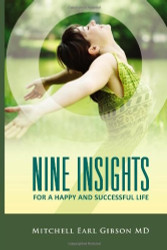 Nine Insights to a Happy and Successful Life E-Book    The greatest achievements in human history have been attained by those individuals who strive to elevate themselves above the everyday ebb and flow of life. This yearning to achieve is central to our search for happiness. We want to laugh, to sing, and to feel good at the end of the day as much as we might wish to do anything else. Happiness is an art. If you wish to practice this art, you must first decide that it is something that you want, above everything else. People that choose to be happy will at some point wake up to a day filled with smiles, joy, and laughter. If they are lucky, they will remember that day, focus on its high points, and strive to repeat it. Before too long, another happy day will appear, seemingly out of the blue. People around them will wonder why they seem to be so different. The reason will not be found in surface changes. The Nine Insights For a Happy and Successful Life emerged from my own life long desire to help thousands of people find happiness. Happiness is a gift that we bestow upon ourselves each time that we embrace the joy that breathes within. This book outlines two main themes that will guide you on the road to happiness. The first explores methods that will help you discover the secret inner joy that already hides within you. The second explores powerful and effective methods that will help you remove the chaos and obstacles that prevent you from feeling and expressing that joy in your daily life. Success and happiness travel together on the road to joy. Let us discover your inner path together.    This E-Book is Password Protected. No Printing or Copying is permitted.    Price: $14.95